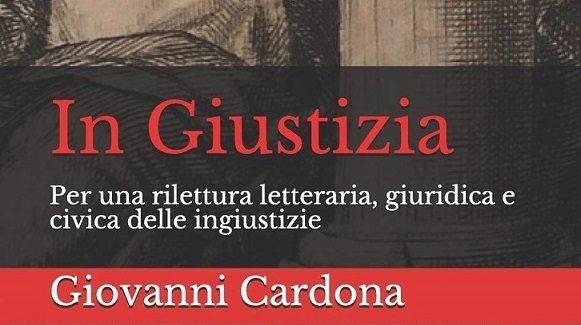 In Giustizia Raccolta tematica delle aporie genetiche della macchina Giustizia nella ultima pubblicazione di Giovanni Cardona